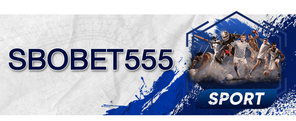 SBOBET555 ช่องทางเข้าเล่นเดิมพันกีฬาเอเชี่ยนแฮนดิแคพบน SBOBET